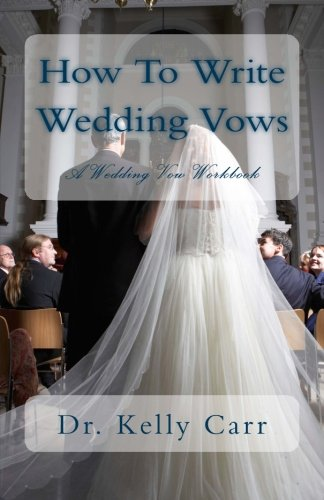 How To Write Wedding Vows: A Wedding Vow Workbook (Volume 1)