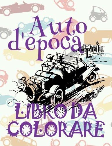 ✌ Auto d'epoca ✎ Auto Disegni da Colorare ✎ Libro da Colorare Bambini 6 anni ✍ Libro da Colorare Bambini 6 anni: Classic Cars ... Auto d'epoca) (Volume 1) (Italian Edition)