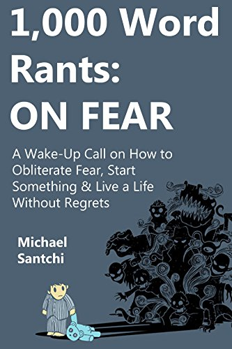 No Fear Fight Shorts (1,000 Word Rants: ON FEAR: A Wake-Up Call on How to Obliterate Fear, Start Something & Live a Life Without Regrets)