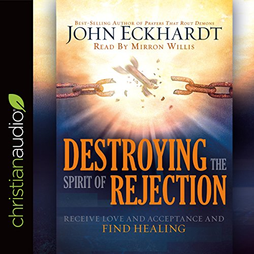 Destroying the Spirit of Rejection: Receive Love and Acceptance and Find Healing Audiobook [Free Download by Trial] thumbnail