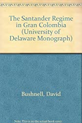 The Santander Regime in Gran Colombia (University of Delaware Monograph Series)