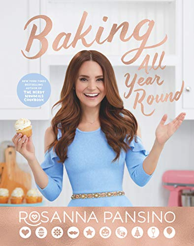 Baking All Year Round: From the author of The Nerdy Nummies Cookbook by Rosanna Pansino