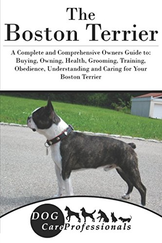 Buy now The Boston Terrier: A Complete and Comprehensive Owners Guide to: Buying, Owning, Health,