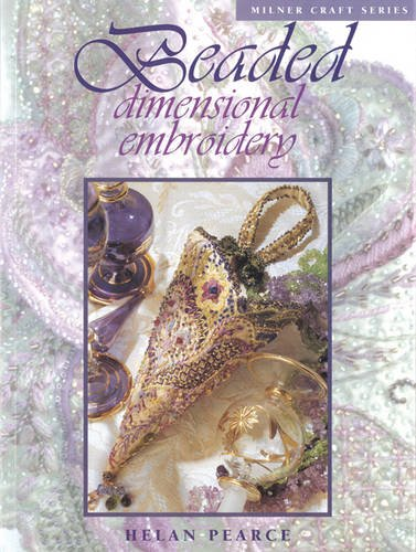 Beaded Dimensional Embroidery (Beaded Dimensional Embroidery (Milner Craft Series))