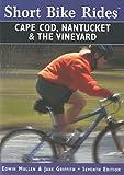 Short Bike Rides® on Cape Cod, Nantucket & the Vineyard, 7th (Short Bike Rides Series)