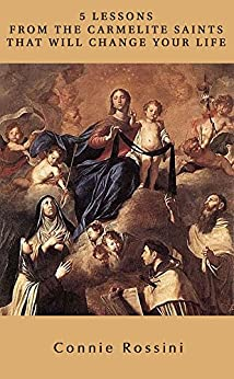 Five Lessons from the Carmelite Saints That Will Change Your Life by [Rossini, Connie]