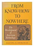 From Know-How to Nowhere, Elting E. Morison, 0465025803