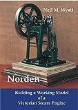 Norden: Building a Model Victorian Steam Engine: A Workshop Handbook for Model Engineers