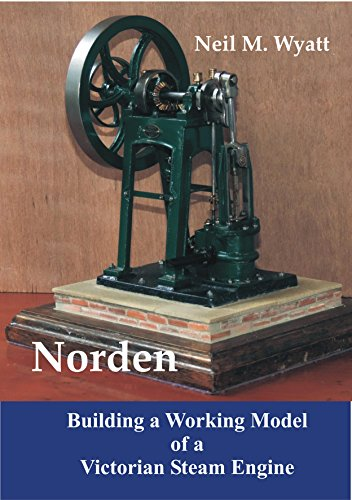 Norden: Building a Model Victorian Steam Engine: A Workshop Handbook for Model Engineers by [Wyatt, Neil]