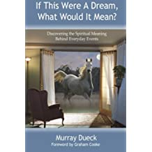 If This Were A Dream, What Would It Mean?: Discovering the Spiritual Meaning Behind Everyday Events