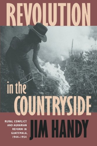 Revolution in the Countryside: Rural Conflict and Agrarian Reform in Guatemala, 1944-1954