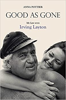 Book Good as Gone: My Life with Irving Layton by Pottier, Anna (2015)