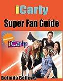 iCarly Super Fan Guide