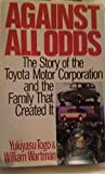 Against All Odds: The Story of the Toyota Motor Corporation and the Family That Created It