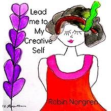 Lead Me to My Creative Self: How God Opened My Creative Heart