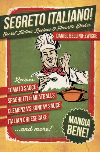 Book: Segreto Italiano - Secret Italian Recipes & Favorite Dishes by Daniel Bellino Zwicke