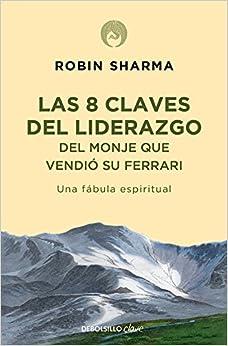 Las 8 Claves Del Liderazgo Del Monje Que Vendió Su Ferrari: Una Fábula Espiritual por Robin Sharma epub