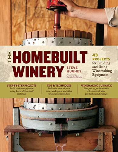 The Homebuilt Winery: 43 Projects for Building and Using Winemaking Equipment by [Hughes, Steve]