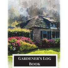 Gardener's Log Book: Gardening Planner, Gardening Log Book, Gardening Journal with Gardening Worksheet, Weekly Planners, Trackers, Harvest Records and More. 8.5x11, Paperback. Home Theme