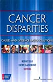 Cancer Disparities: Causes and Evidence-Based Solutions by American Cancer Society, Elk Ph.D., Ronit, Landrine Ph.D., H (2012) Paperback