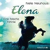 Eine falsche Fährte (Elena: Ein Leben für Pferde 6) | Nele Neuhaus