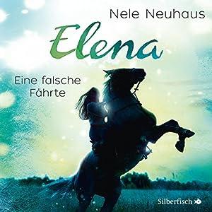 Eine falsche Fährte (Elena: Ein Leben für Pferde 6) Hörspiel
