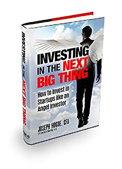 Investing in the Next Big Thing: How to Invest in Startups and Equity Crowdfunding like an Angel Investor by [Hogue, Joseph]