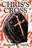 Chris's Cross, Bernard K. Smith, 0595235263