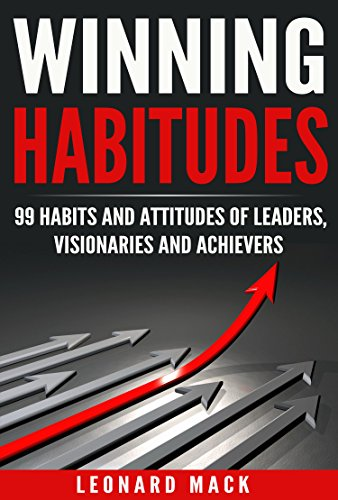 Winning Habitudes: 99 Habits and Attitudes of Leaders, Visionaries and Achievers