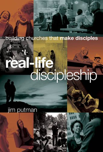 Real-Life Discipleship: Building Churches That Make Disciples -