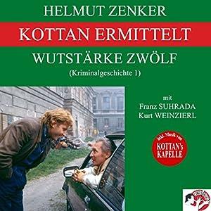 Wutstärke zwölf (Kottan ermittelt - Kriminalgeschichte 1) Hörbuch