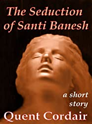 The Seduction of Santi Banesh