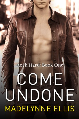Come Undone (Rock Hard, Book 1) by [Ellis, Madelynne]