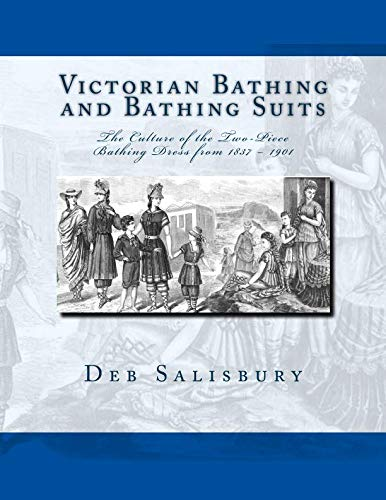 Victorian Bathing and Bathing Suits: The Culture of the Two-Piece Bathing Dress  from 1837 – 1901