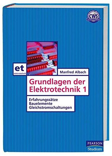 Grundlagen der Elektrotechnik 1. Erfahrungssätze, Bauelemente, Gleichstromschaltungen