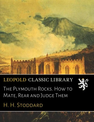 The Plymouth Rocks. How to Mate, Rear and Judge Them PDF