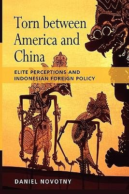 [ Torn Between America and China: Elite Perceptions and Indonesian Foreign Policy ] By Novotny, Daniel ( Author ) [ 2010 ) [ Paperback ] pdf