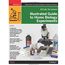 Illustrated Guide to Home Biology Experiments: All Lab, No Lecture (DIY Science) by Robert Bruce Thompson (2012-04-29)