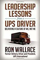 Leadership Lessons from a UPS Driver: Delivering a Culture of We, Not Me Front Cover