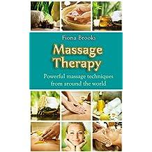Massage: Massage Therapy: Powerful massage techniques from around the world (Swedish Massage, Thai Massage, Aromatherapy, Pain Relief, Shiatsu Massage, Self Massage)