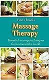 massage massage therapy powerful massage techniques from around the world swedish massage thai massage aromatherapy pain relief shiatsu massage self massage