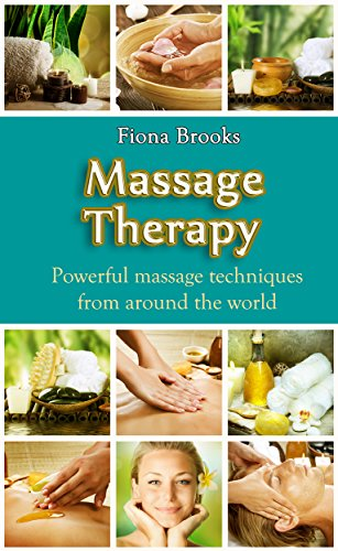 (Massage: Massage Therapy: Powerful massage techniques from around the world (Swedish Massage, Thai Massage, Aromatherapy, Pain Relief, Shiatsu Massage, Self Massage))