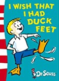 i wish i had duck feet - I Wish That I Had Duck Feet by Dr. Seuss (2004-01-05)
