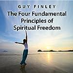 The Four Fundamental Principles of Spiritual Freedom | Guy Finley