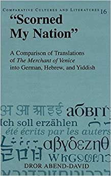 Book 'Scorned My Nation': A Comparison of Translations of the Merchant of Venice into German, Hebrew, and Yiddish (Comparative Cultures and Literatures)