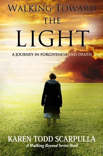 Walking Toward the Light: A Journey in Forgiveness and Death (Walking Beyond) (Volume 1) PDF