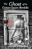 The Ghost of the Cuban Queen Bordello, Peggy Hicks, 0578073439