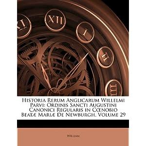 Historia rerum anglicarum Wilhelmi Parvi, O. S. A. canonici in coenobio... de Newburgh... Recensuit Hans Claude Hamilton par Guillaume de Newburgh