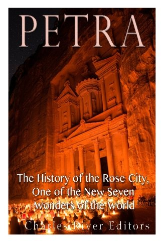 Petra: The History of the Rose City, One of the New Seven Wonders of the World