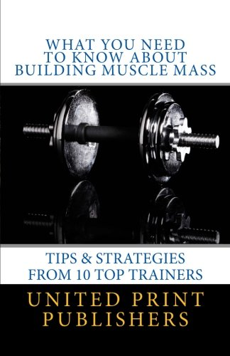 What You Need to Know About Building Muscle Mass: Tips & Strategies from 10 Top Trainers